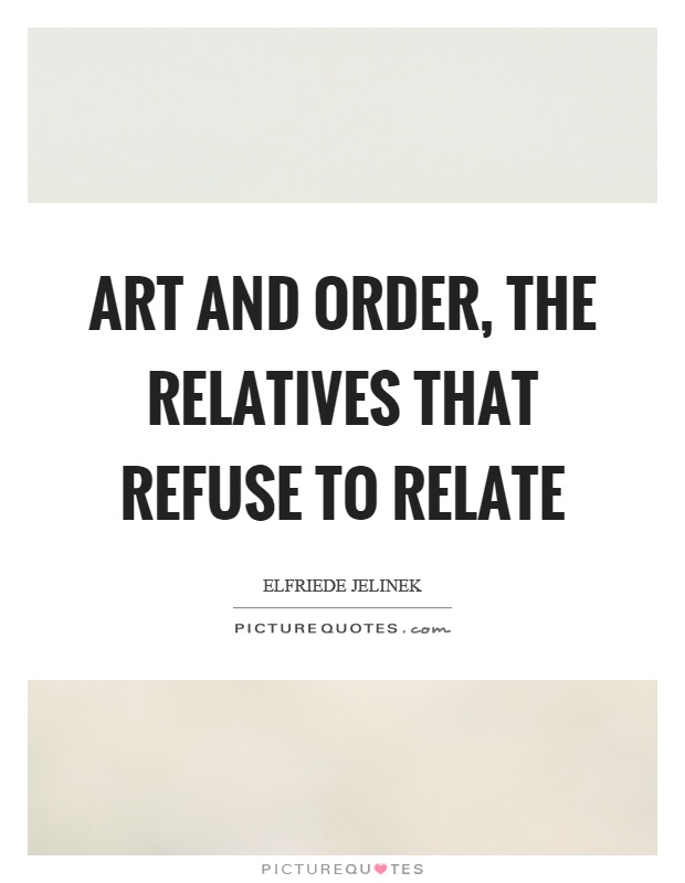 Art and order, the relatives that refuse to relate Picture Quote #1