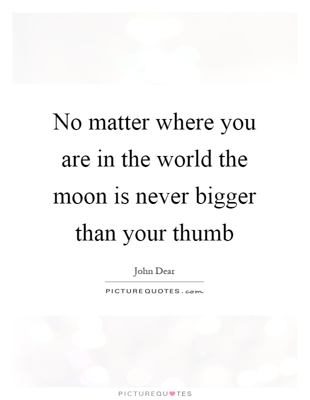 No Matter Where You Are In The World The Moon Is Never