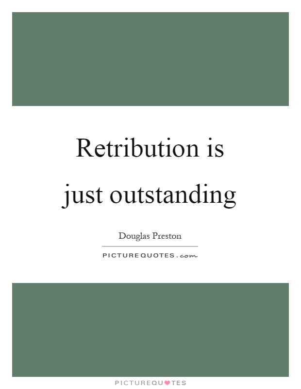 Retribution is just outstanding Picture Quote #1