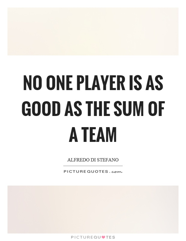 No one player is as good as the sum of a team Picture Quote #1