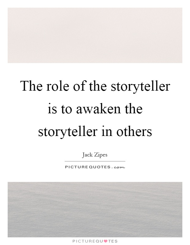 The role of the storyteller is to awaken the storyteller in others Picture Quote #1