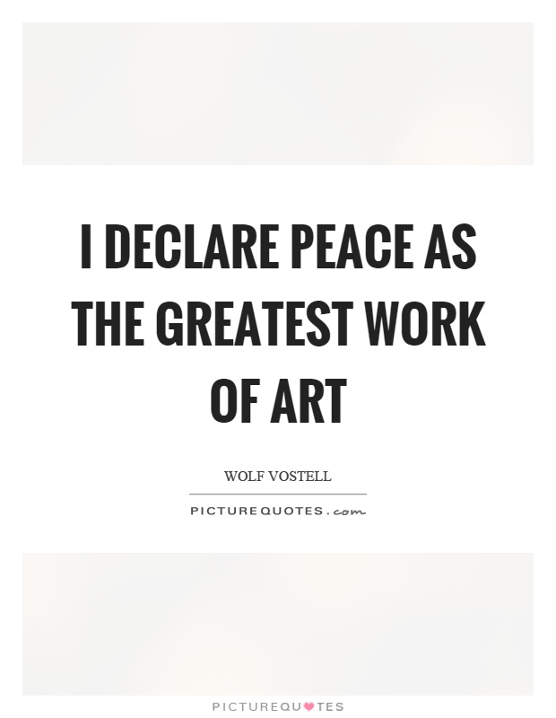 I declare peace as the greatest work of art Picture Quote #1