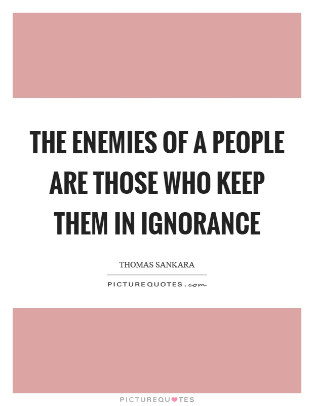 The enemies of a people are those who keep them in ignorance Picture Quote #1