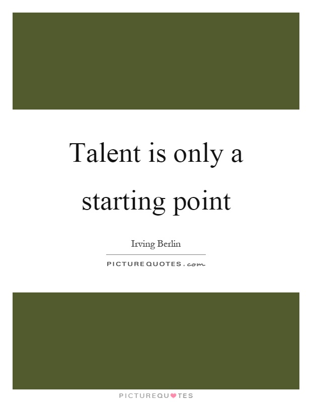 Talent is only a starting point Picture Quote #1