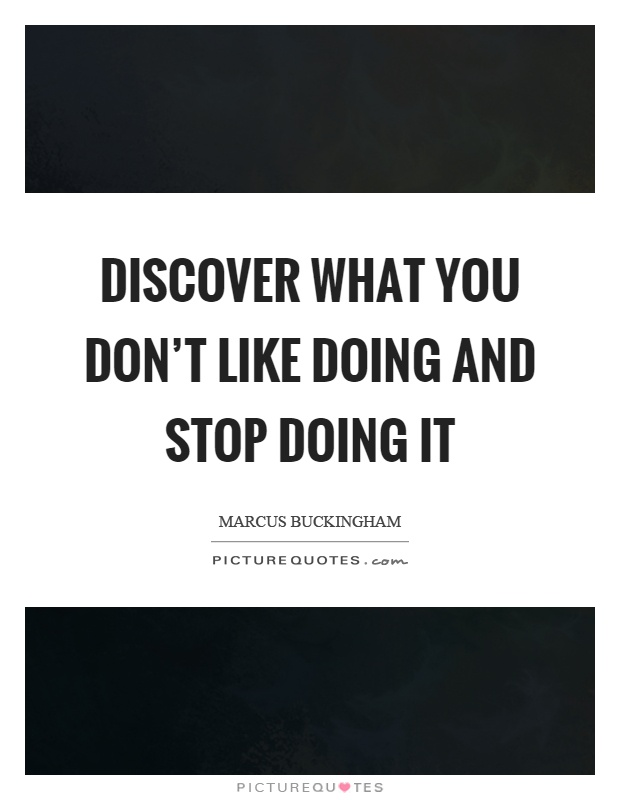 Discover what you don't like doing and stop doing it Picture Quote #1