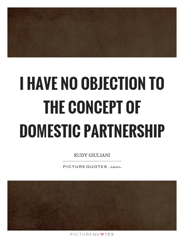 I Have No Objection To The Concept Of Domestic Partnership Picture Quote #1
