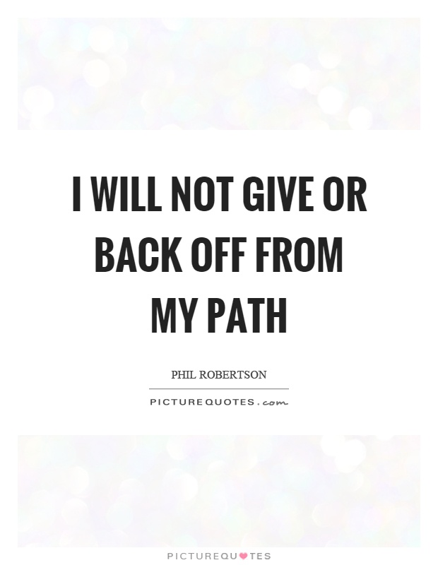 I will not give or back off from my path Picture Quote #1