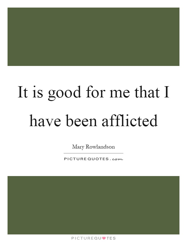 It is good for me that I have been afflicted Picture Quote #1