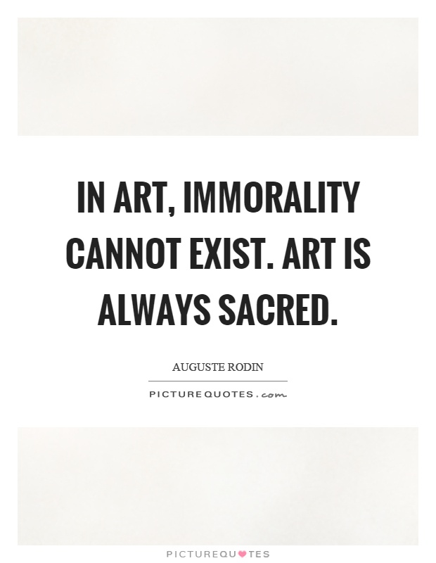 In art, immorality cannot exist. Art is always sacred Picture Quote #1