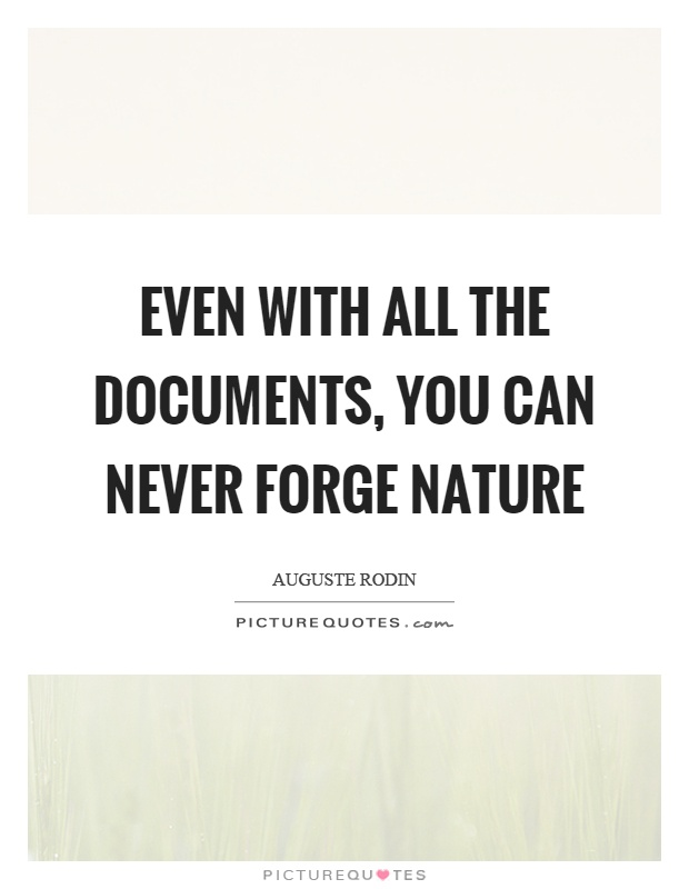 Even with all the documents, you can never forge nature Picture Quote #1