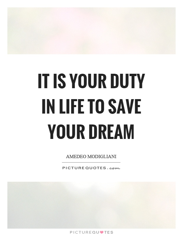 It is your duty in life to save your dream Picture Quote #1