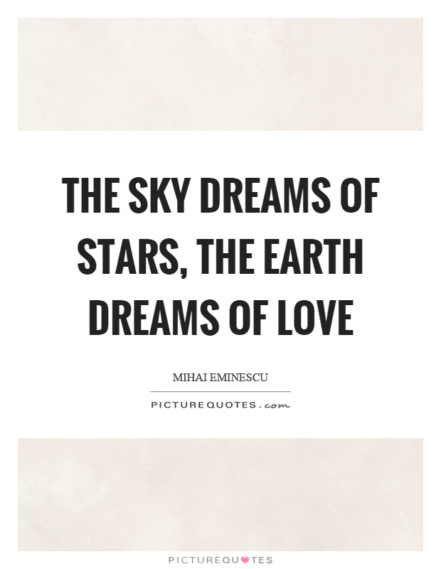 The Sky Dreams Of Stars, The Earth Dreams Of Love Picture Quote #1