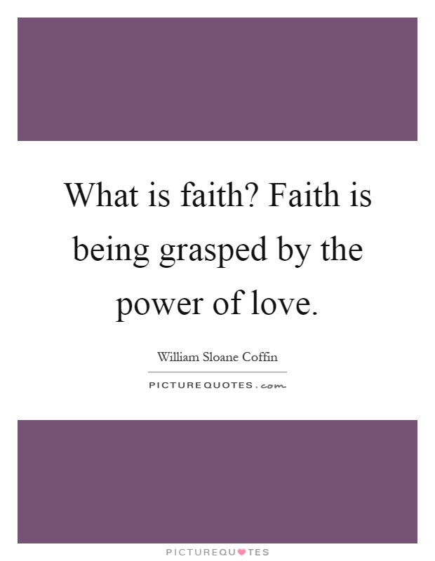 What is faith? Faith is being grasped by the power of love Picture Quote #1