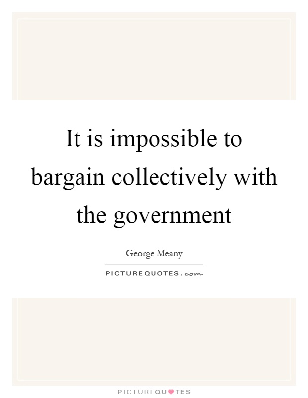 It is impossible to bargain collectively with the government Picture Quote #1