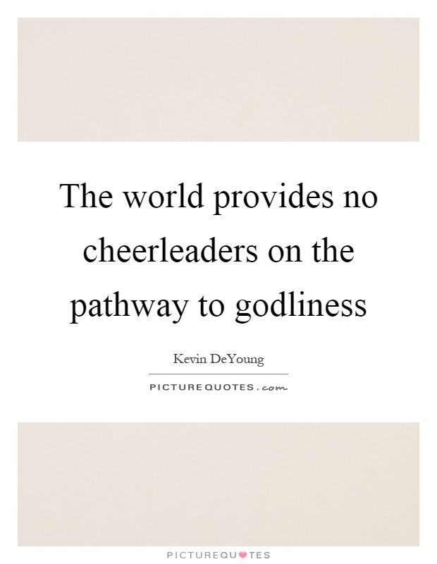 The world provides no cheerleaders on the pathway to godliness Picture Quote #1