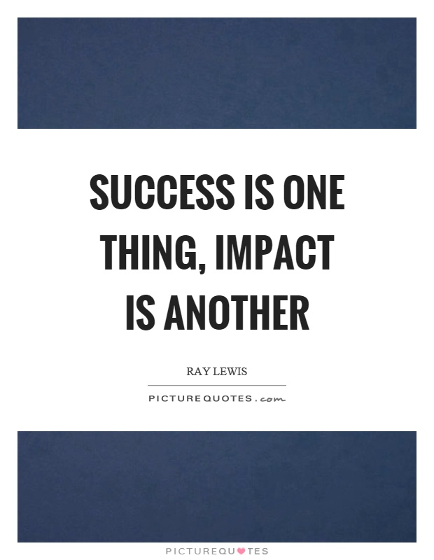 Success is one thing, impact is another Picture Quote #1