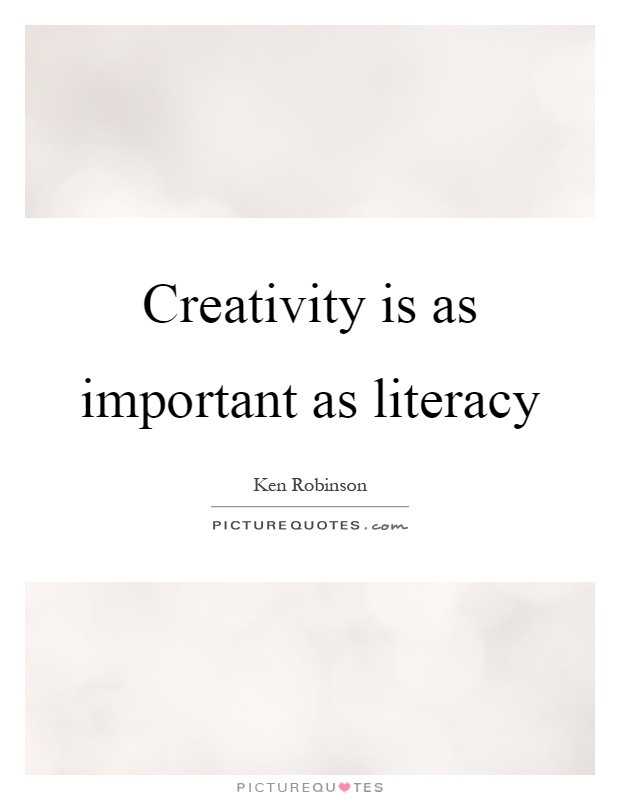 Creativity is as important as literacy Picture Quote #1