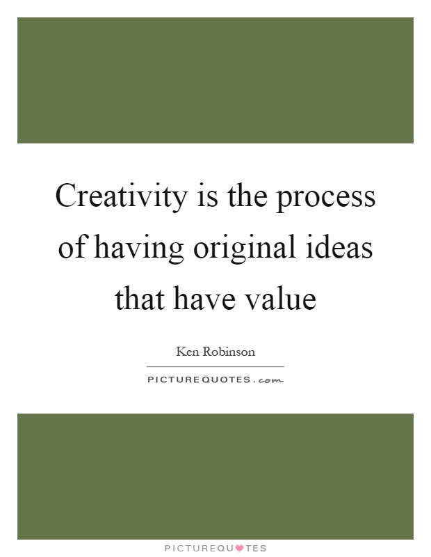 Creativity is the process of having original ideas that have value Picture Quote #1