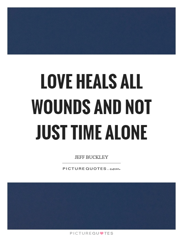 Love heals all wounds and not just time alone Picture Quote #1
