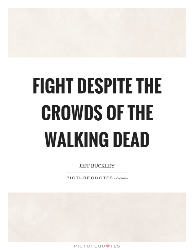 Fight despite the crowds of the walking dead Picture Quote #1