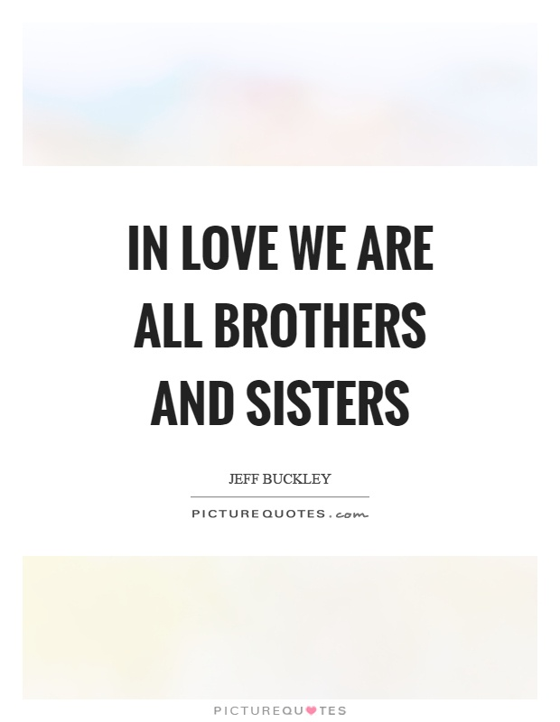 In love we are all brothers and sisters Picture Quote #1