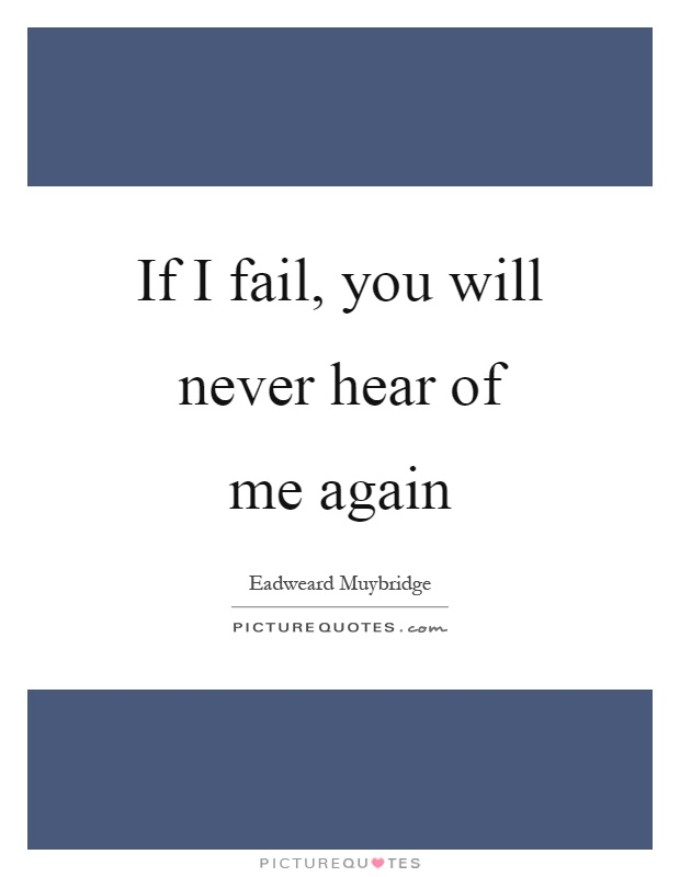 If I fail, you will never hear of me again Picture Quote #1