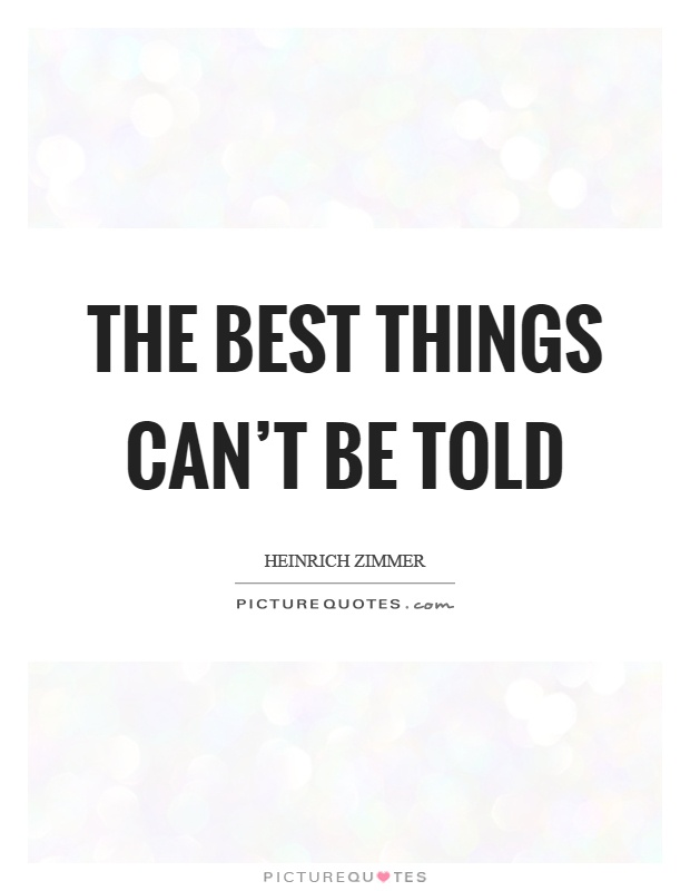 The best things can't be told Picture Quote #1