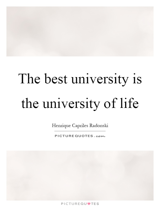 The best university is the university of life Picture Quote #1