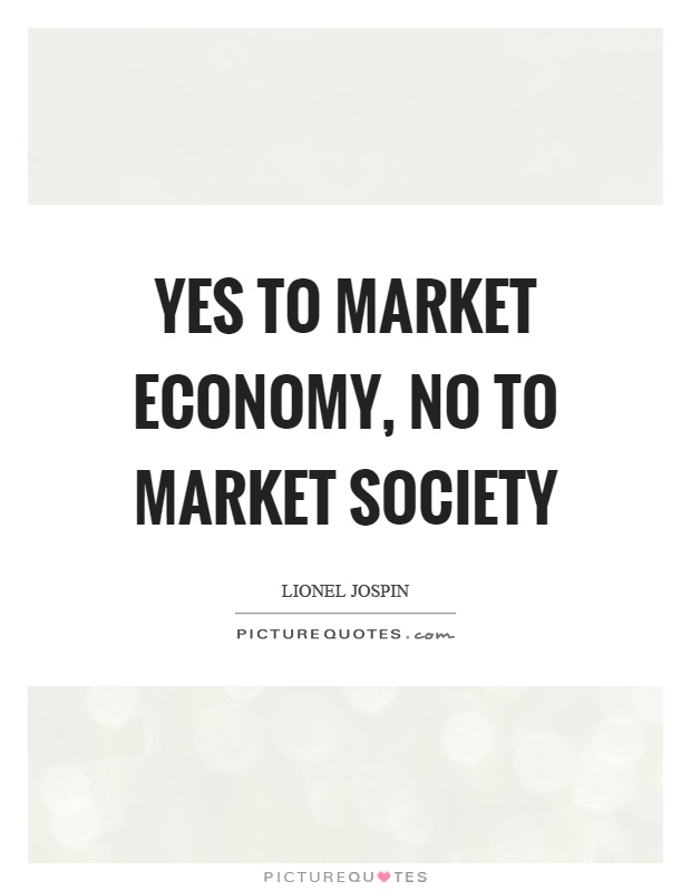 Yes to market economy, no to market society Picture Quote #1