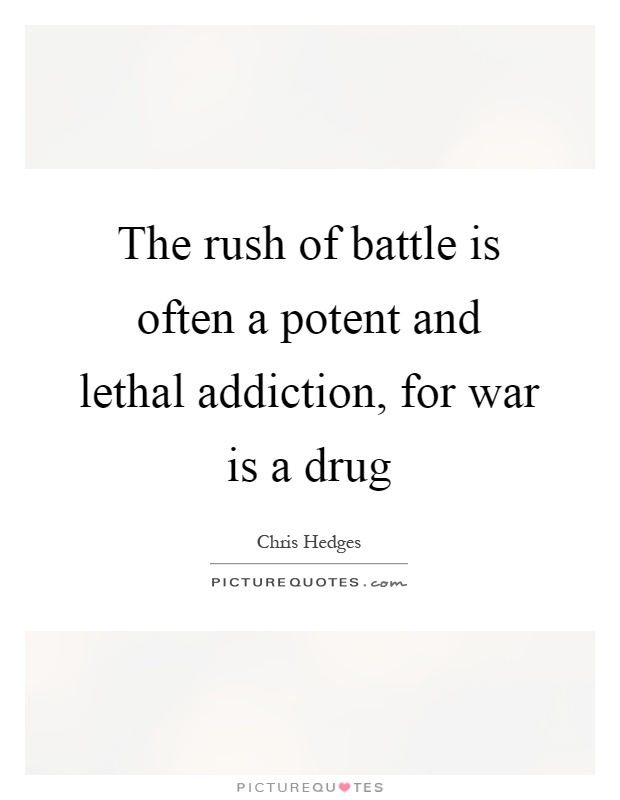 The rush of battle is often a potent and lethal addiction, for war is a drug Picture Quote #1