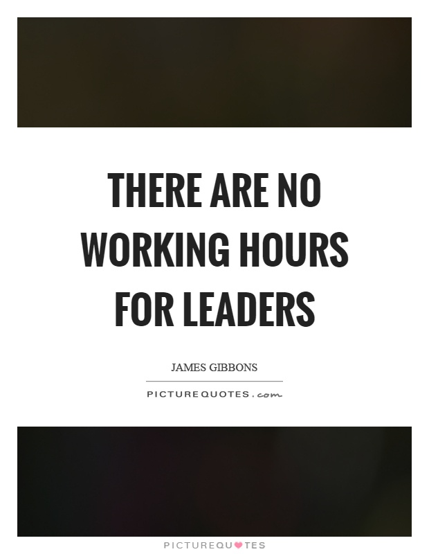 There are no working hours for leaders Picture Quote #1