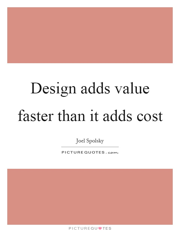 Design adds value faster than it adds cost Picture Quote #1