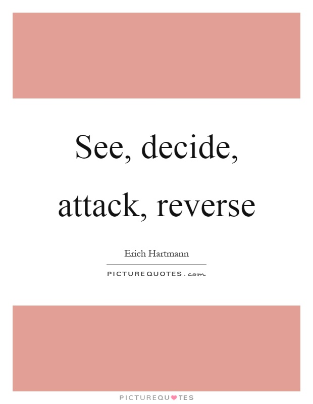 See, decide, attack, reverse Picture Quote #1