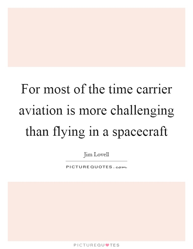 For most of the time carrier aviation is more challenging than flying in a spacecraft Picture Quote #1