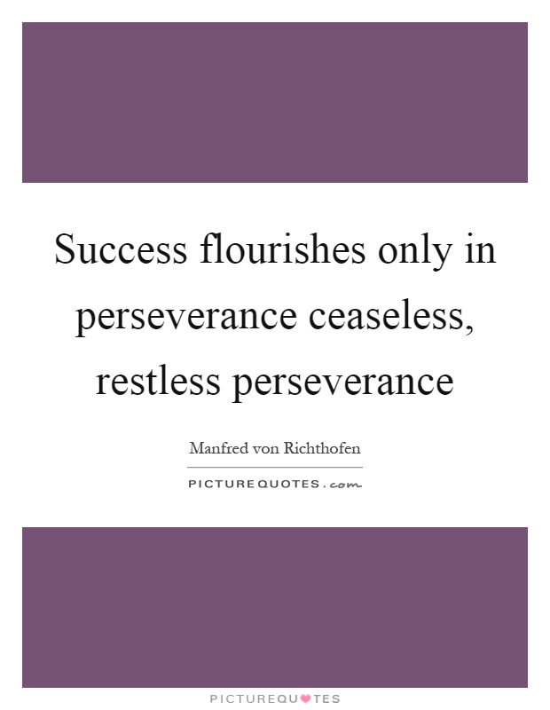 Success flourishes only in perseverance ceaseless, restless perseverance Picture Quote #1