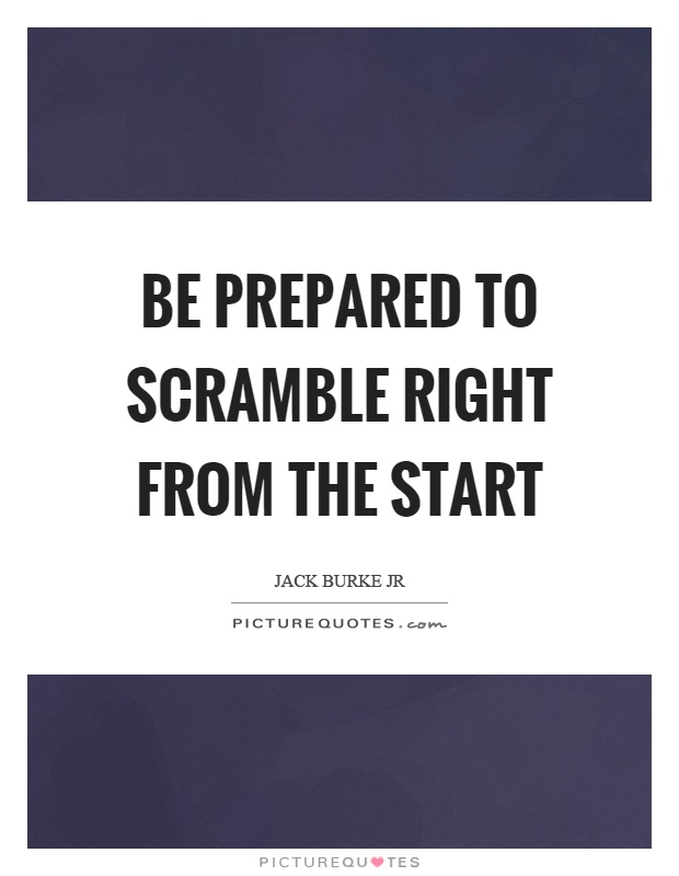 Be prepared to scramble right from the start Picture Quote #1