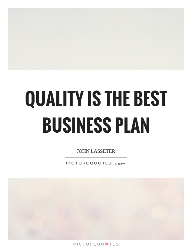 Quality is the best business plan Picture Quote #1