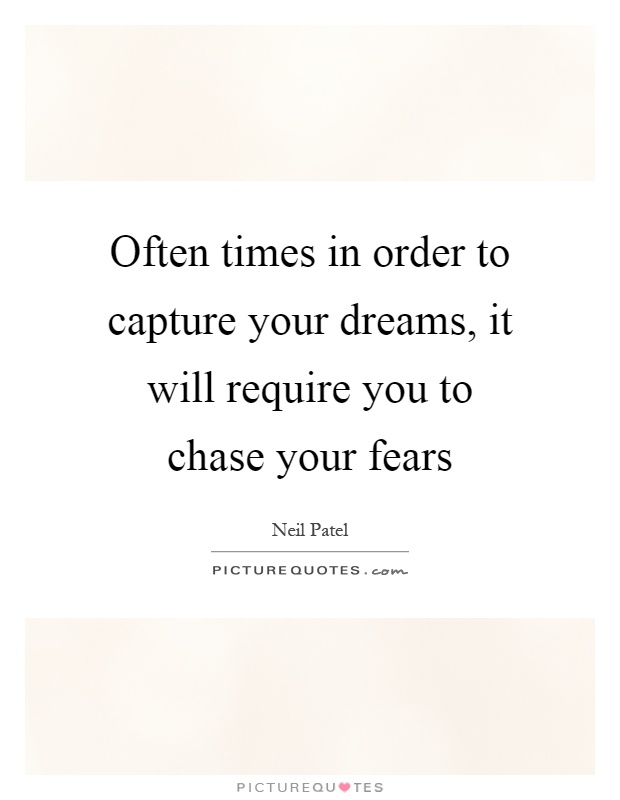 Often times in order to capture your dreams, it will require you to chase your fears Picture Quote #1