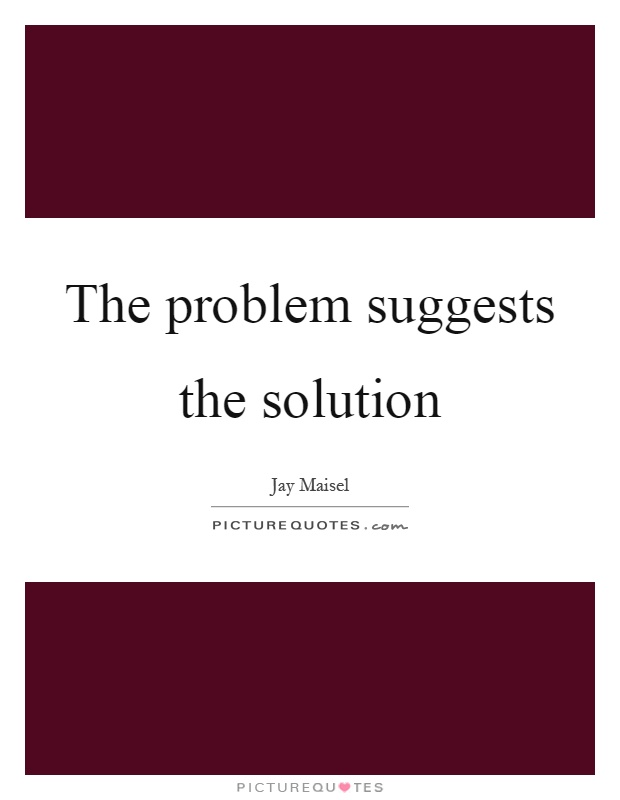 The problem suggests the solution Picture Quote #1