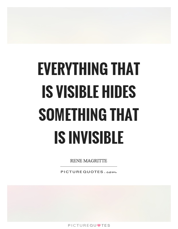 Everything that is visible hides something that is invisible Picture Quote #1