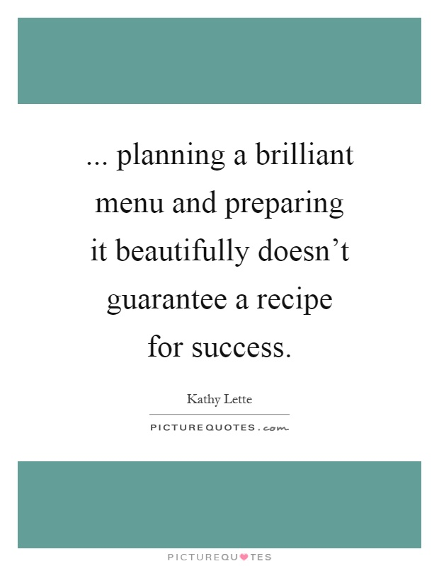 ... planning a brilliant menu and preparing it beautifully doesn't guarantee a recipe for success Picture Quote #1