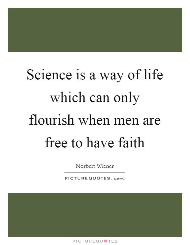 Science is a way of life which can only flourish when men are free to have faith Picture Quote #1