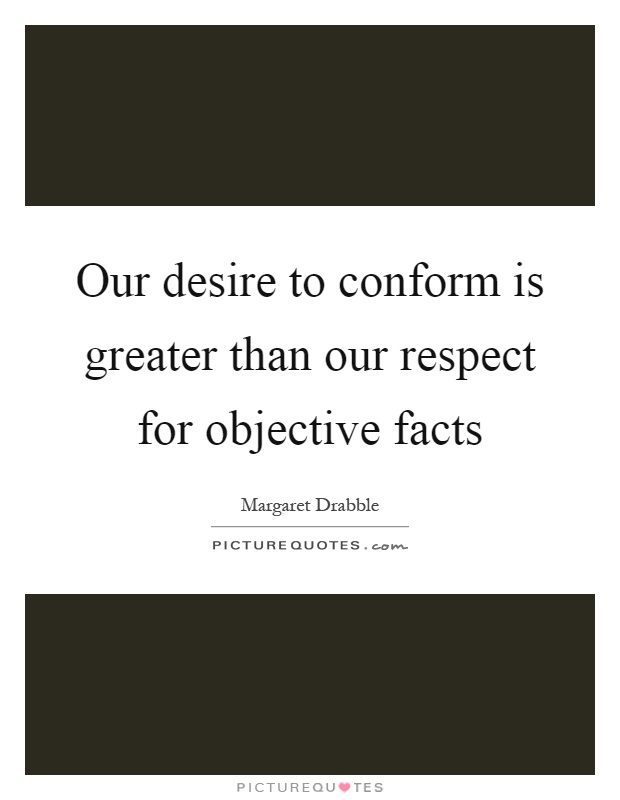 our desire to conform is greater than our respect to objective facts Argument clinic page history this prompt is rarer than the first drabble claimed that our desire to conform is greater than our respect for objective facts.