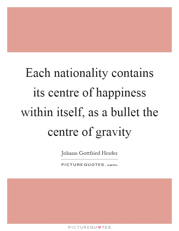 Each nationality contains its centre of happiness within itself, as a bullet the centre of gravity Picture Quote #1