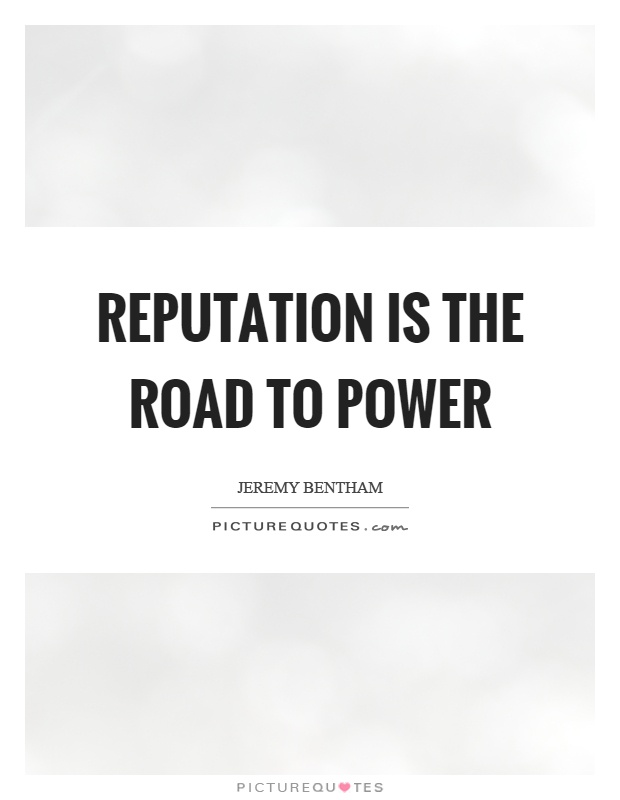 Reputation is the road to power Picture Quote #1