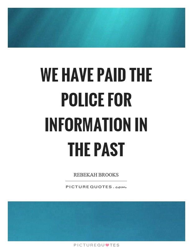 We have paid the police for information in the past Picture Quote #1
