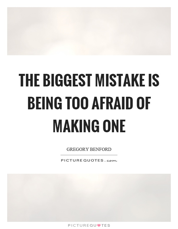 The biggest mistake is being too afraid of making one Picture Quote #1