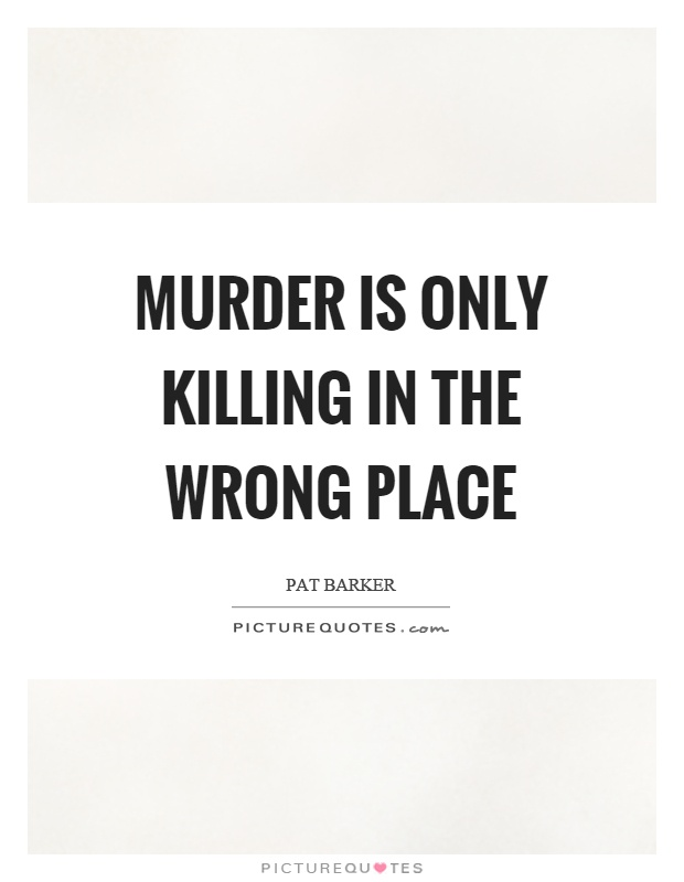 Murder is only killing in the wrong place Picture Quote #1