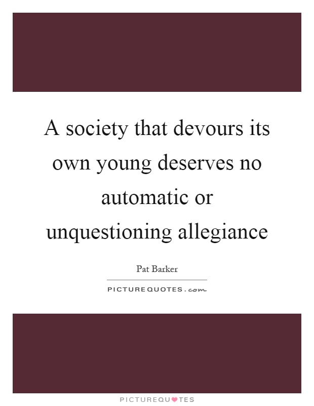 A society that devours its own young deserves no automatic or unquestioning allegiance Picture Quote #1
