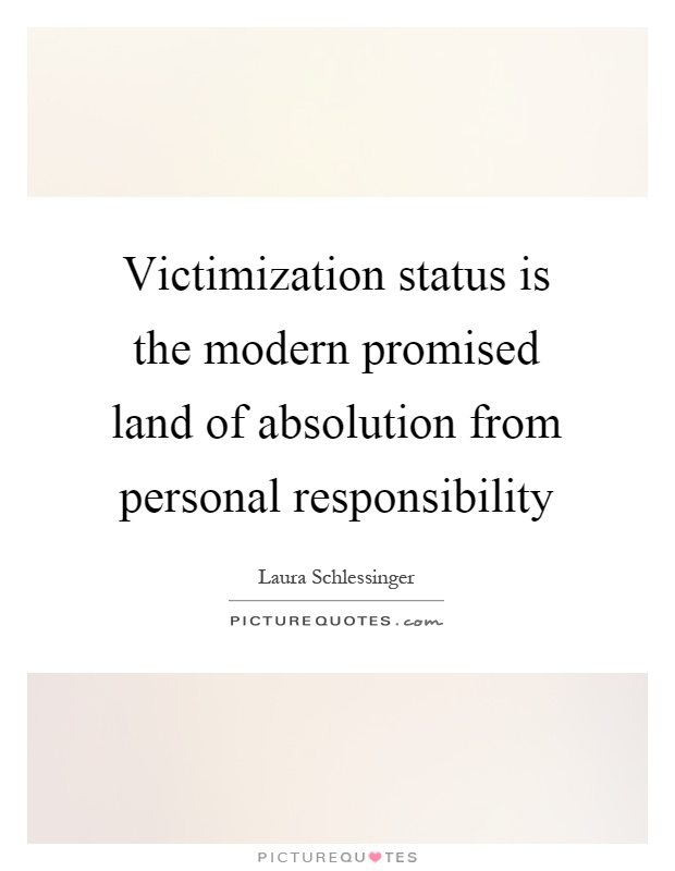 Victimization status is the modern promised land of absolution from personal responsibility Picture Quote #1